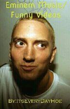 Eminem Music/Funny Videos by ItsEveryDayHoe