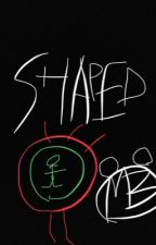 SHAPED (#WriteWithZo) by mbrown567