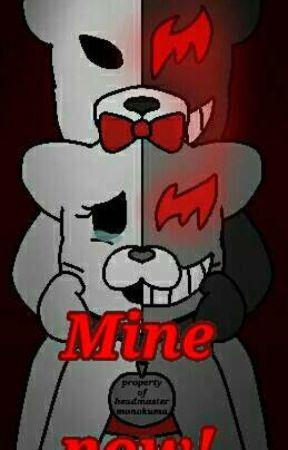 Mine, now! {Yandere-ish Monokuma x reader} - The