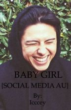 BABY GIRL - {SOCIAL MEDIA AU} by Icccey