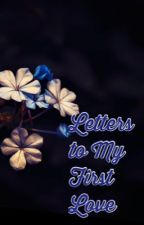 Letters To My First Love by Bubbleairhead