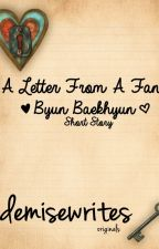 A Letter From A Fan [Byun Baekhyun Story] by demisewrites