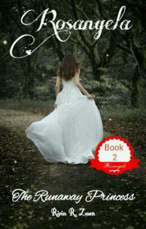 Rosangela: The Runaway Princess (Book 2) by RirinRZaen
