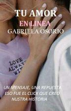 •Tu Amor En Linea•  by GabrielaOsorio759
