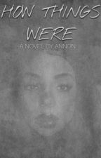 How Things Were by holygwarz