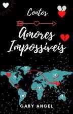 Contos: Amores Impossíveis by Gaby_AngelLovegood