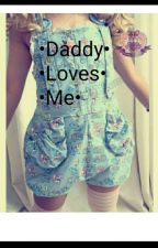 •Daddy loves me• DDLG by Heavenly_heart123
