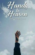 Hands To Heaven (COMPLETED)✔ by DM_DreamLove