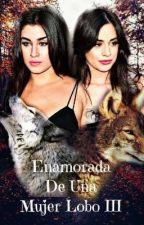 Enamorada De Una Mujer Lobo III by ReginaLuna9898