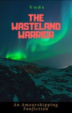 The Wasteland Warrior- An Amourshipping Story by Vodiprile