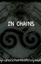 In Chains  by UnenchantedArmy468