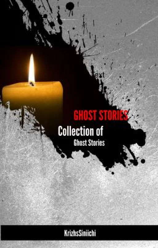 Ghost stories [ COMPLETED ] by KrizhsSiniichi