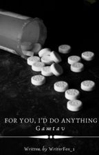 For you, I'd do anything {GamTav} by Writerfox_1