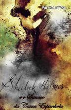 Sherlock Holmes e o Sumiço da Caixa Espanhola by Carol7Wal