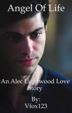 Angel of life ( Alec Lightwood love story) by Vfox123
