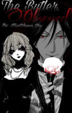 The butler, Obsessed (Yandere! Sebastian x Reader) {Book 1} by MissWanna_Die