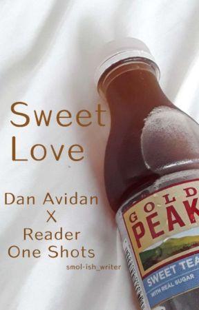 SWEET LOVE -- Dan Avidan x Reader One Shots by Smol-ish_Writer
