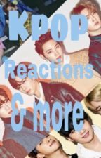 Kpop reactions and more by MinSungCanLikeGetIt