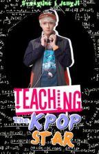 Teaching The Kpop Star (Exo Fanfiction) by Minikookie