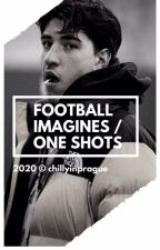 Football Imagines & Oneshots by thierraa