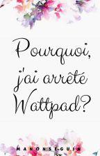 Pourquoi j'ai arrêté Wattpad ? by ManonSeguin