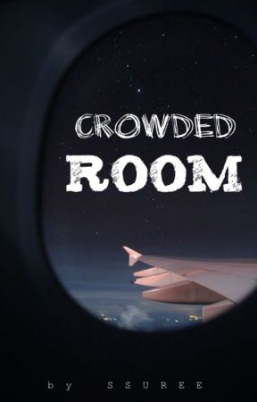 Crowded Room | *starting soon* by SSUREE
