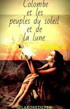 Colombe et le peuple de la lune et du soleil TOME 2 [ Terminé ] by larosedefer