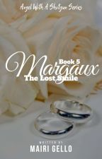 BOOK 5: Margaux, The Lost Smile [COMPLETED] by mairigello
