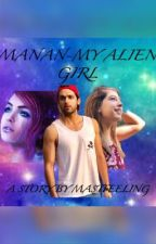 Manan ss-My Alien Girl [COMPLETED]✔️ by Mastfeeling