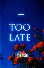 Too Late by jamais_vuriter