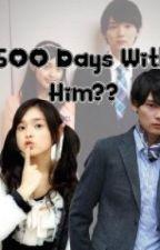 500 Days With Him?? by kianamariemarasigan
