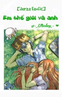 Đọc truyện (Jerza Fanfic) Em, thế giới và anh!