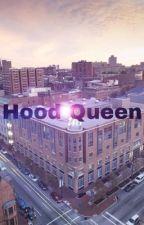 Hood Queen  by its_ya_girl_tete