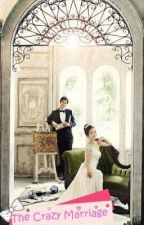 The Crazy Marriage (slow update) by triwahyuni3