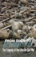 From Eden to Armageddon: The Tragedy of the Liberian Civil War by TerryP