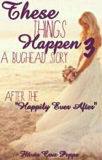 "These Things Happen 3 - After the ""Happily Ever After"" [CONCLUÍDO] by N0Probllama"