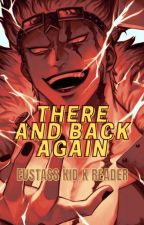 There and Back again, an Untold Journey  {Eustass Kid x Reader} by Imperatrice_Furiosa