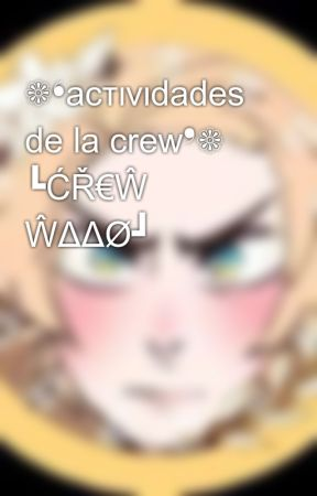❁❛acтιvιdadeѕ de la crew❜❁ ┗ĆŘ€Ŵ ŴΔΔØ┛ by -WAAO_Gold-