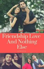 FRIENDSHIP,LOVE AND NOTHING ELSE by monishArshad