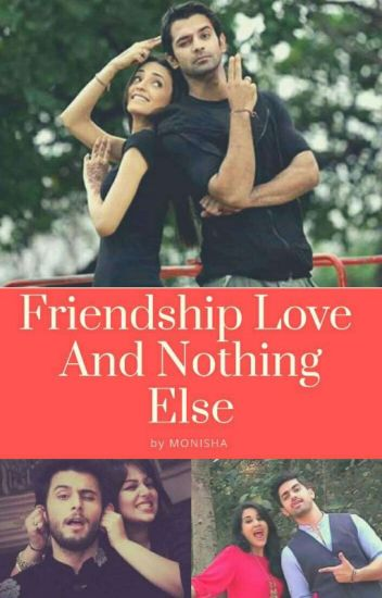 FRIENDSHIP,LOVE AND NOTHING ELSE