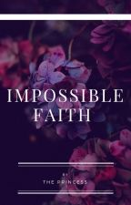 Impossible Faith by TheButterfly2100