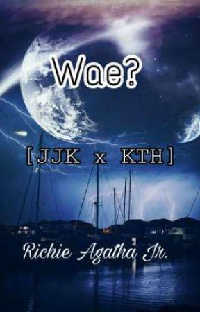 Wae? [JJK x KTH] by PlanTae_Jeon