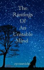The Rantings Of An Unstable Mind    #Wattys2018  by cynteevicks