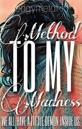 Method To My Madness by edgymetalkid