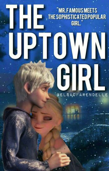 The Uptown Girl (Jelsa Fanfic) [Under Intense EDITING]
