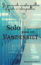 Solo pasa en Vanderbilt  by vanespino0810
