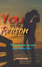 YOU ARE THE REASON ( COMPLETED) by MWPHflyer