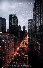 Skinny Love ✔️ by k8lynwrites