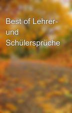 Best of Lehrer- und Schülersprüche by IpponGirl