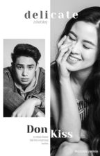 d e l i c a t e • a DonKiss Fic by sincerelyselene